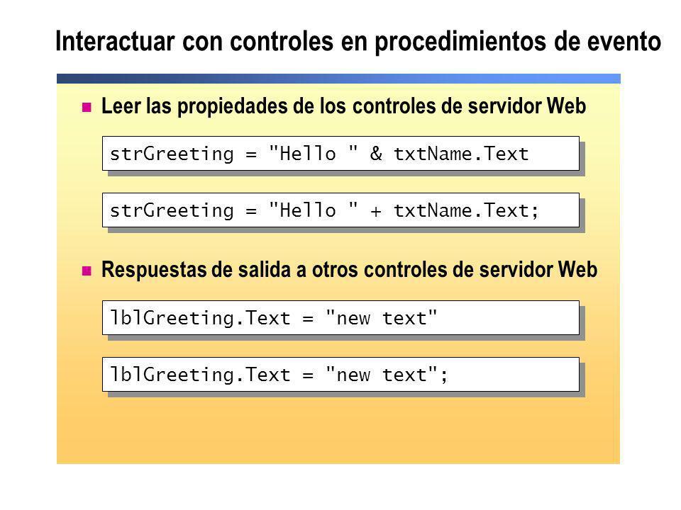 Interactuar con controles en procedimientos de evento Leer las propiedades de los controles de servidor Web Respuestas de salida a otros controles de