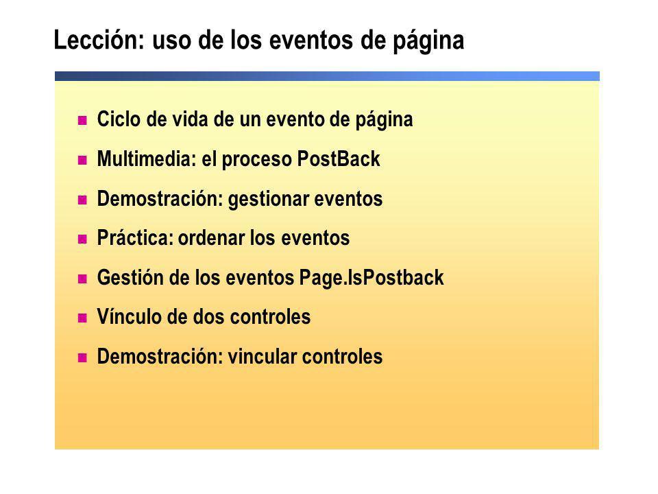 Lección: uso de los eventos de página Ciclo de vida de un evento de página Multimedia: el proceso PostBack Demostración: gestionar eventos Práctica: o