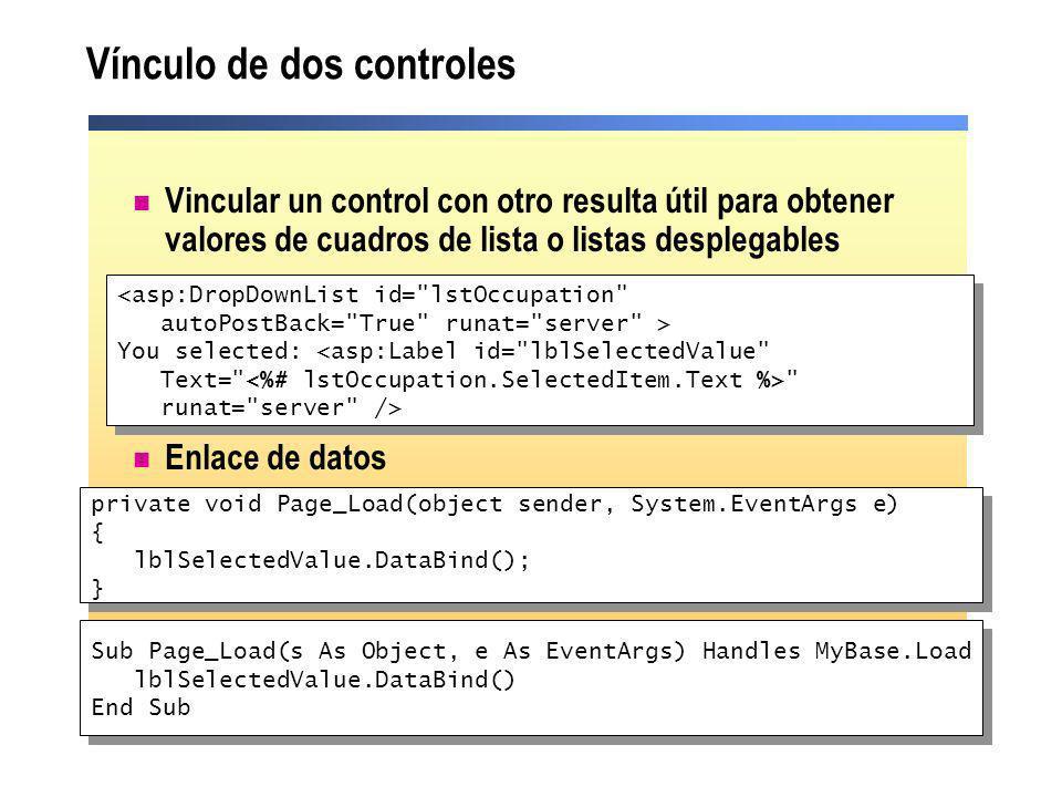 Vínculo de dos controles Vincular un control con otro resulta útil para obtener valores de cuadros de lista o listas desplegables Enlace de datos <asp