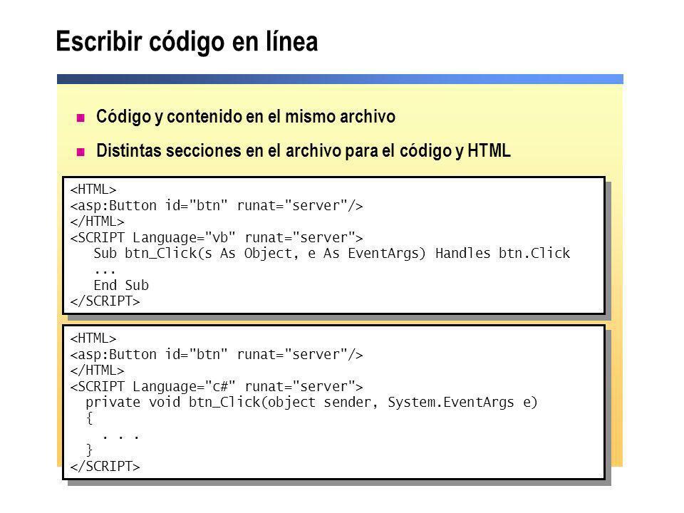 Escribir código en línea Código y contenido en el mismo archivo Distintas secciones en el archivo para el código y HTML Sub btn_Click(s As Object, e A