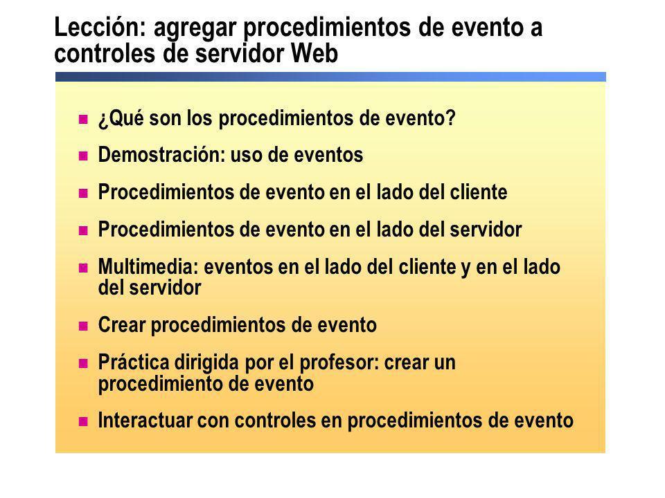 Lección: agregar procedimientos de evento a controles de servidor Web ¿Qué son los procedimientos de evento? Demostración: uso de eventos Procedimient