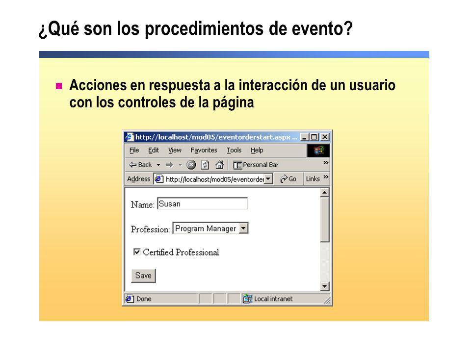 Demostración: uso de eventos Abrir una página ASP.NET con controles y procedimientos de evento en el lado del cliente y en el lado del servidor Hacer clic en los controles para visualizar la ejecución de los eventos en el lado del cliente y en el lado del servidor En el explorador, visualizar el código fuente de la página En el editor, visualizar el código del procedimiento de evento