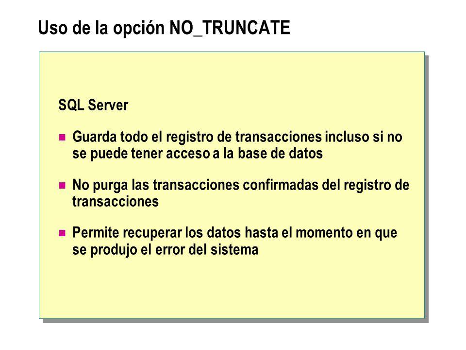 Limpieza del registro de transacciones Utilizar la instrucción BACKUP para borrar el registro de transacciones Uso de la opción TRUNCATE_ONLY o NO_LOG No se pueden recuperar los cambios No se registra Establecimiento de la opción trunc.