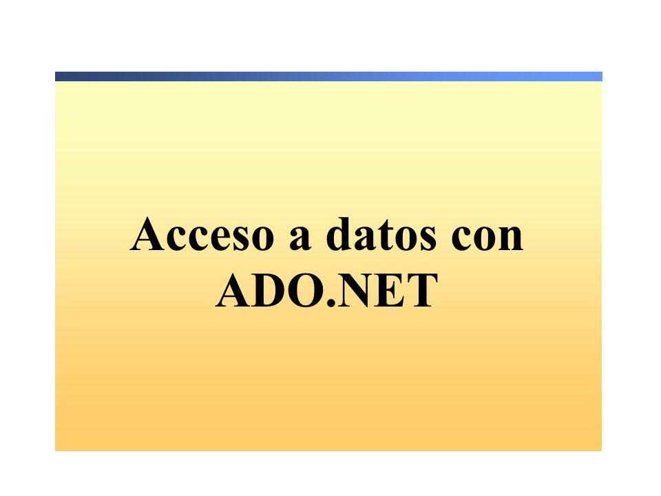 Base de datos Objetos comunes de ADO.NET Connection Command DataSet DataReader DataAdapter Gestiona la conexión a una base de datos Ejecuta un comando de consulta en la base de datos Almacena datos en un caché distinto de la base de datos Proporciona acceso eficaz a un flujo de datos de sólo lectura Intercambia datos entre el conjunto de datos y la base de datos