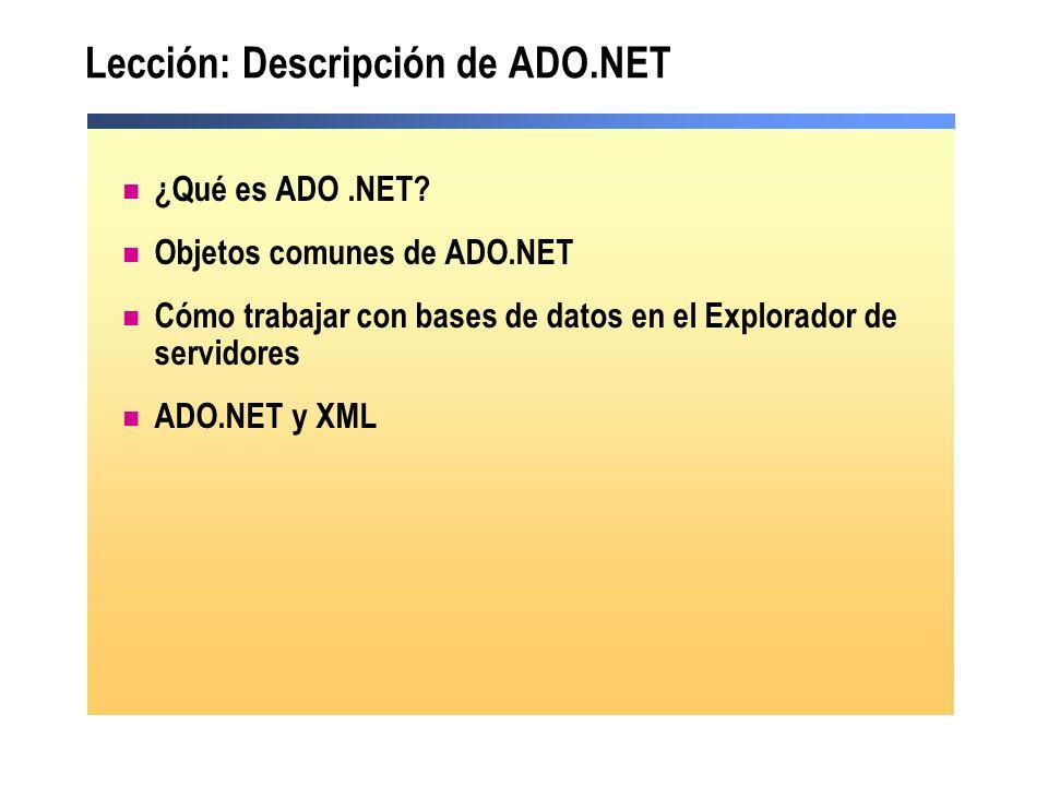 Lección: Descripción de ADO.NET ¿Qué es ADO.NET? Objetos comunes de ADO.NET Cómo trabajar con bases de datos en el Explorador de servidores ADO.NET y