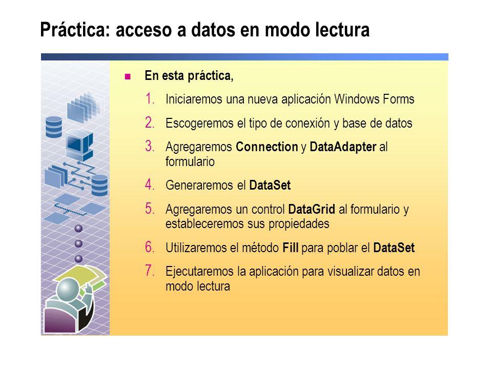 Práctica: acceso a datos en modo lectura En esta práctica, 1. Iniciaremos una nueva aplicación Windows Forms 2. Escogeremos el tipo de conexión y base