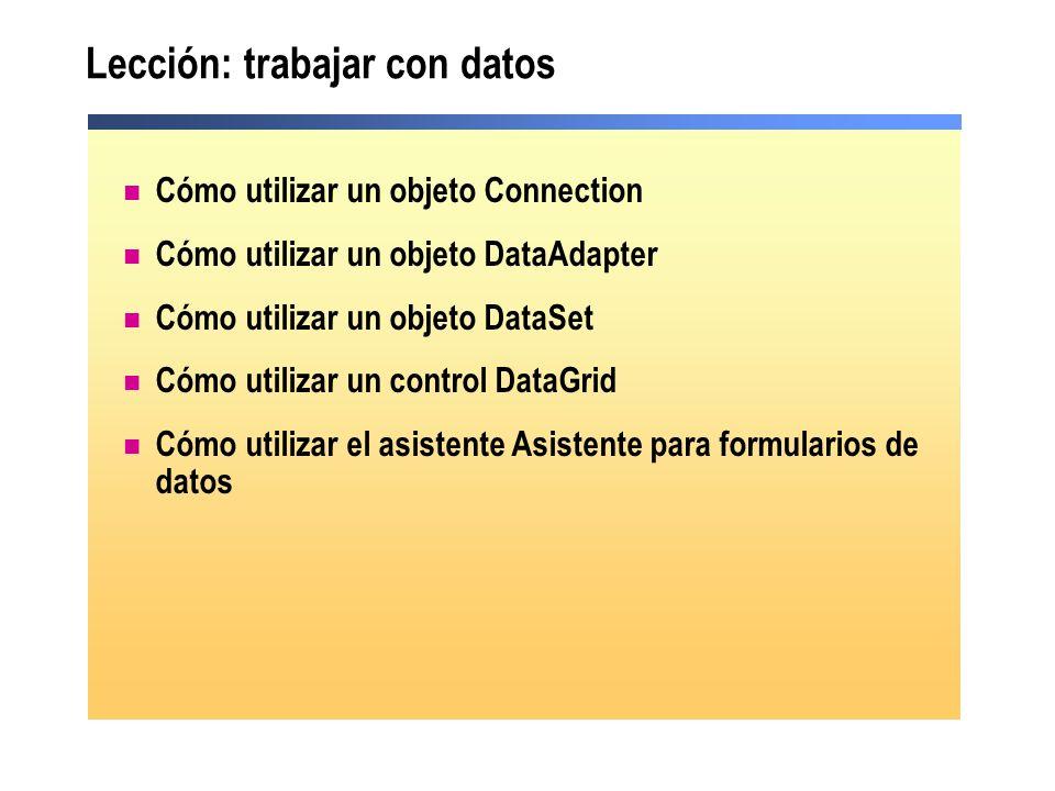 Lección: trabajar con datos Cómo utilizar un objeto Connection Cómo utilizar un objeto DataAdapter Cómo utilizar un objeto DataSet Cómo utilizar un co