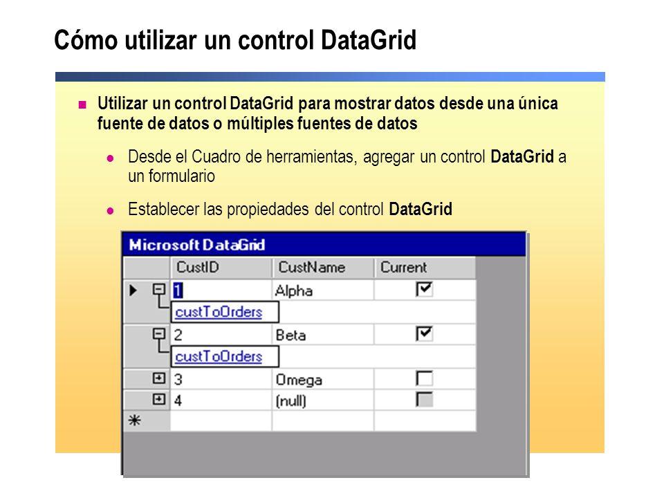 Cómo utilizar un control DataGrid Utilizar un control DataGrid para mostrar datos desde una única fuente de datos o múltiples fuentes de datos Desde e