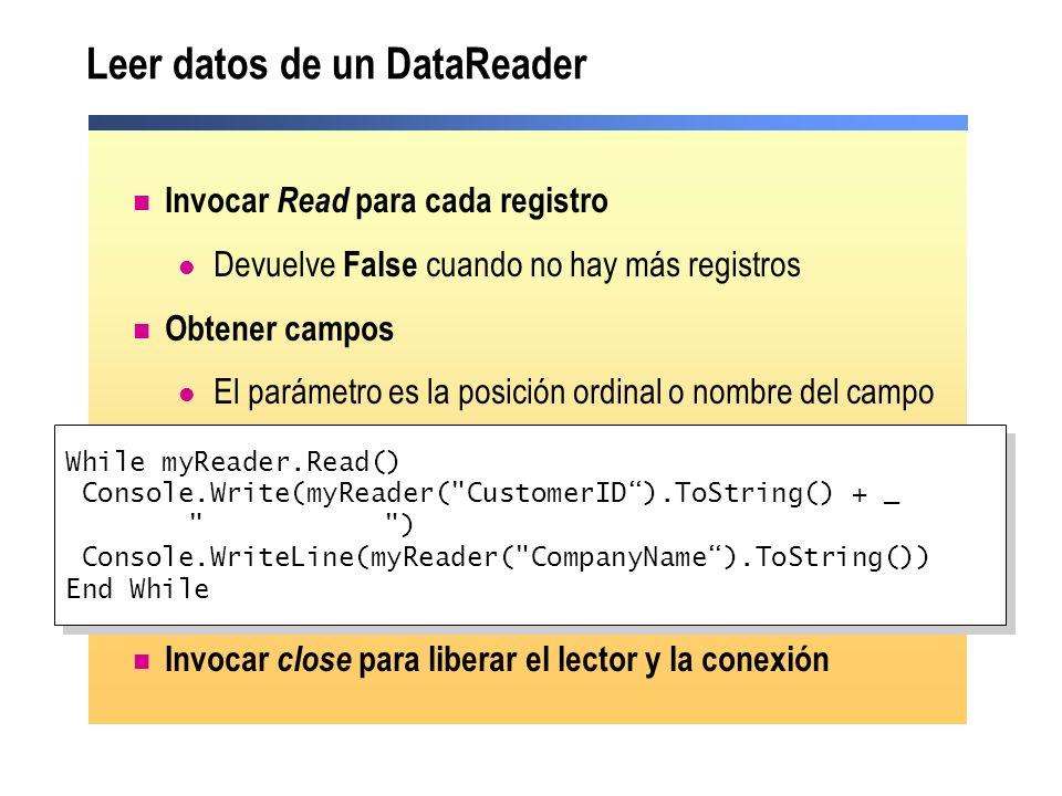 Leer datos de un DataReader Invocar Read para cada registro Devuelve False cuando no hay más registros Obtener campos El parámetro es la posición ordi