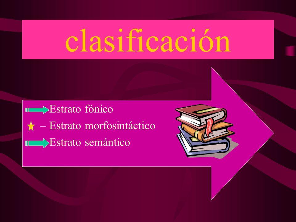 clasificación –Estrato fónico –Estrato morfosintáctico –Estrato semántico