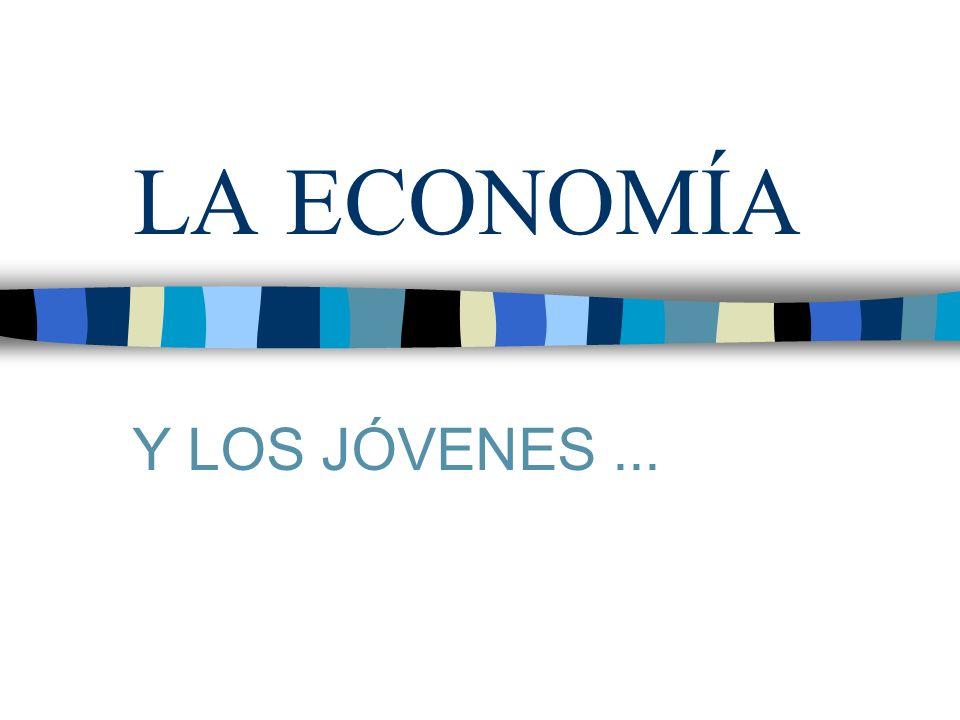 LA ECONOMÍA Y LOS JÓVENES...