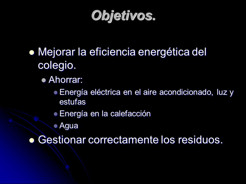 Objetivos. Mejorar la eficiencia energética del colegio. Mejorar la eficiencia energética del colegio. Ahorrar: Ahorrar: Energía eléctrica en el aire