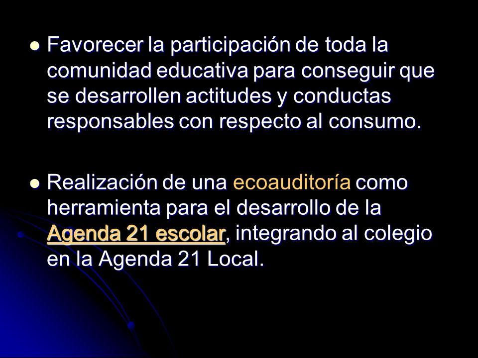 Favorecer la participación de toda la comunidad educativa para conseguir que se desarrollen actitudes y conductas responsables con respecto al consumo