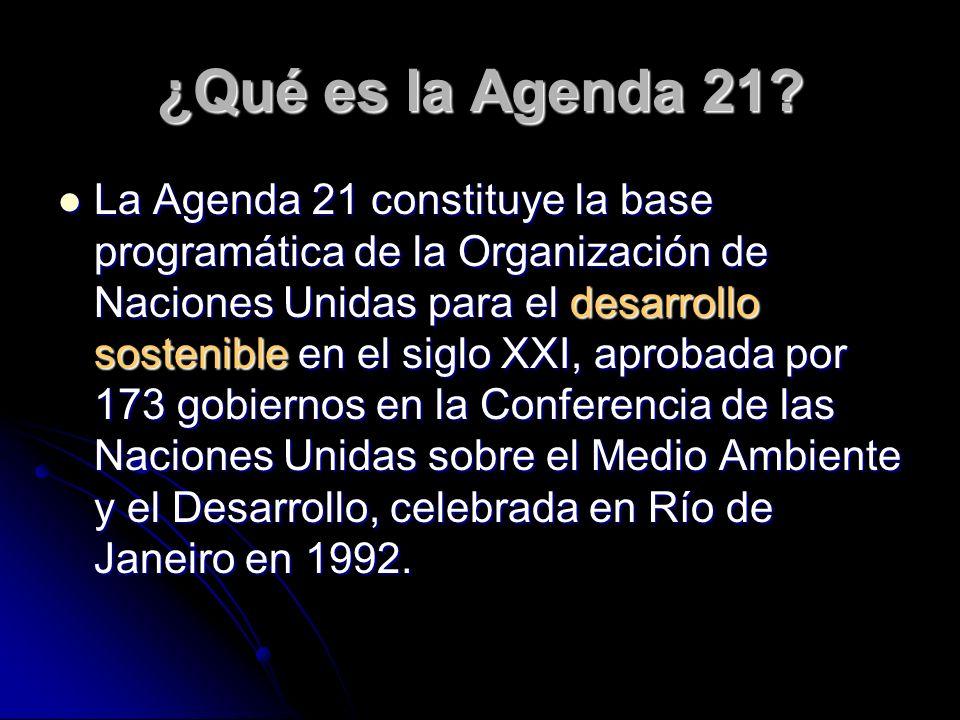 ¿Qué es la Agenda 21? La Agenda 21 constituye la base programática de la Organización de Naciones Unidas para el desarrollo sostenible en el siglo XXI