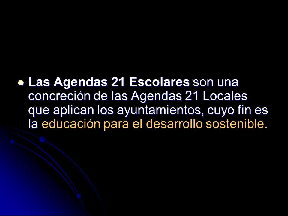 Las Agendas 21 Escolares son una concreción de las Agendas 21 Locales que aplican los ayuntamientos, cuyo fin es la Las Agendas 21 Escolares son una c