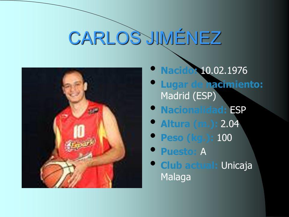 CARLOS JIMÉNEZ Nacido: 10.02.1976 Lugar de nacimiento: Madrid (ESP) Nacionalidad: ESP Altura (m.): 2.04 Peso (kg.): 100 Puesto: A Club actual: Unicaja