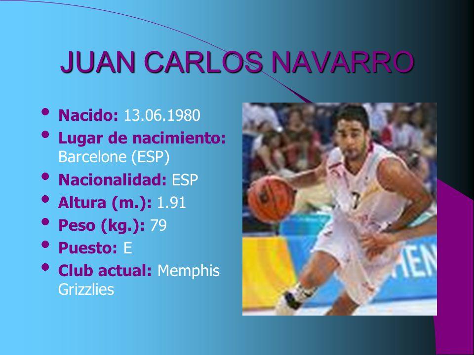 JUAN CARLOS NAVARRO Nacido: 13.06.1980 Lugar de nacimiento: Barcelone (ESP) Nacionalidad: ESP Altura (m.): 1.91 Peso (kg.): 79 Puesto: E Club actual: