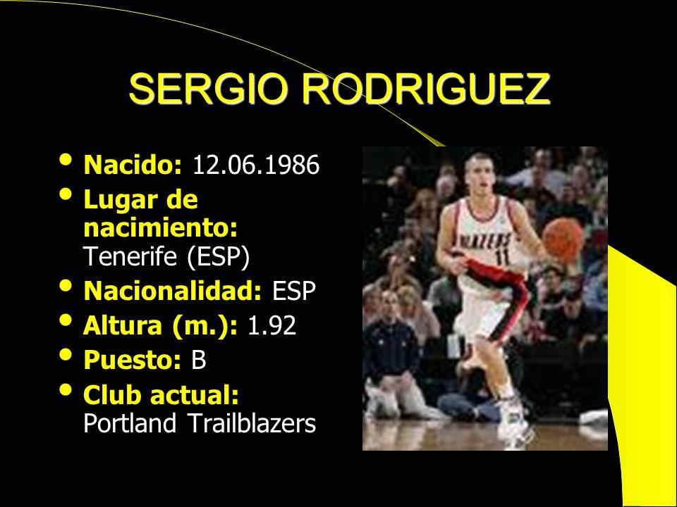 SERGIO RODRIGUEZ Nacido: 12.06.1986 Lugar de nacimiento: Tenerife (ESP) Nacionalidad: ESP Altura (m.): 1.92 Puesto: B Club actual: Portland Trailblaze