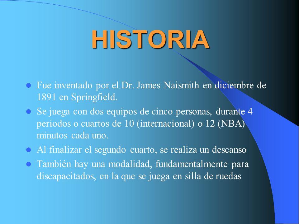 HISTORIA Fue inventado por el Dr. James Naismith en diciembre de 1891 en Springfield. Se juega con dos equipos de cinco personas, durante 4 periodos o