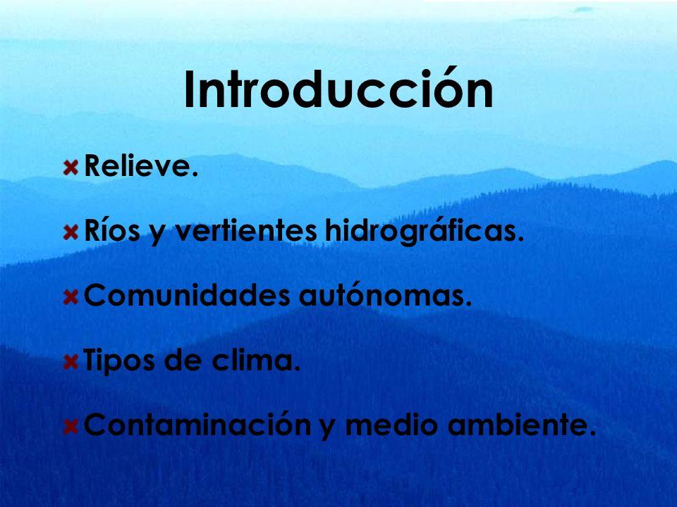 Introducción Relieve. Ríos y vertientes hidrográficas. Comunidades autónomas. Tipos de clima. Contaminación y medio ambiente.