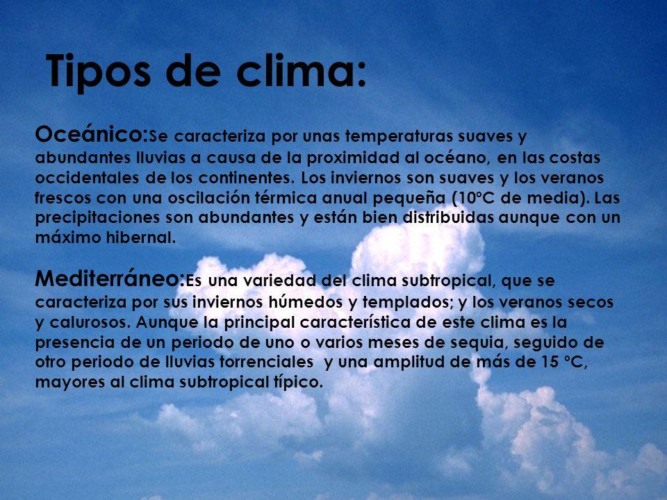 Tipos de clima: Oceánico: Se caracteriza por unas temperaturas suaves y abundantes lluvias a causa de la proximidad al océano, en las costas occidenta