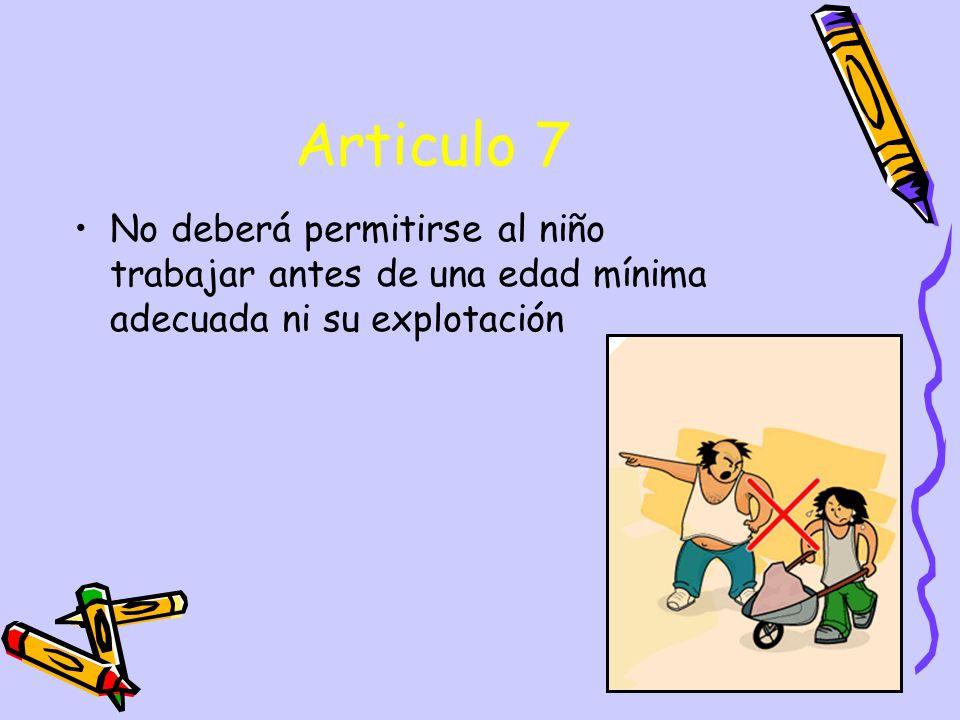 Articulo 7 No deberá permitirse al niño trabajar antes de una edad mínima adecuada ni su explotación