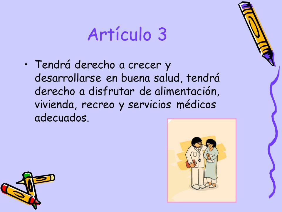 Artículo 3 Tendrá derecho a crecer y desarrollarse en buena salud, tendrá derecho a disfrutar de alimentación, vivienda, recreo y servicios médicos ad
