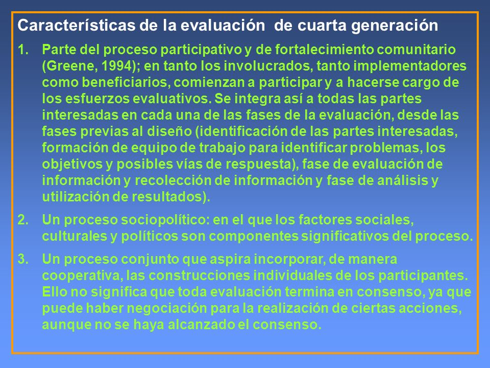 Características de la evaluación de cuarta generación 1.Parte del proceso participativo y de fortalecimiento comunitario (Greene, 1994); en tanto los