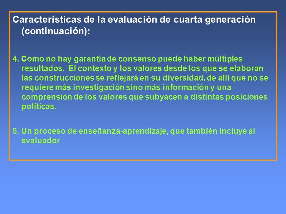 Características de la evaluación de cuarta generación (continuación): 4. Como no hay garantía de consenso puede haber múltiples resultados. El context