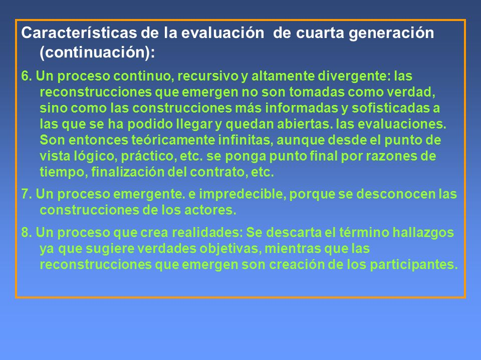 Características de la evaluación de cuarta generación (continuación): 6. Un proceso continuo, recursivo y altamente divergente: las reconstrucciones q
