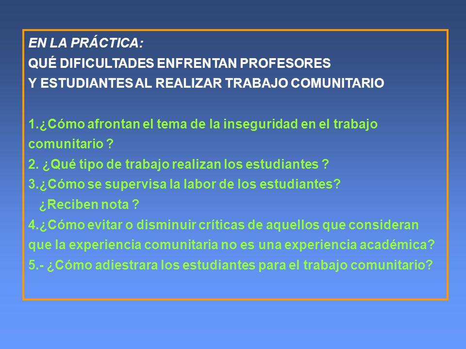 EN LA PRÁCTICA: QUÉ DIFICULTADES ENFRENTAN PROFESORES Y ESTUDIANTES AL REALIZAR TRABAJO COMUNITARIO 1.¿Cómo afrontan el tema de la inseguridad en el t