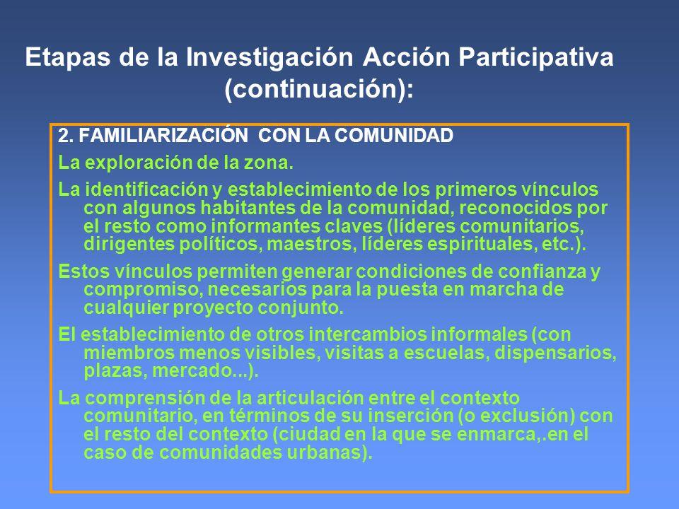 Etapas de la Investigación Acción Participativa (continuación): 2. FAMILIARIZACIÓN CON LA COMUNIDAD La exploración de la zona. La identificación y est