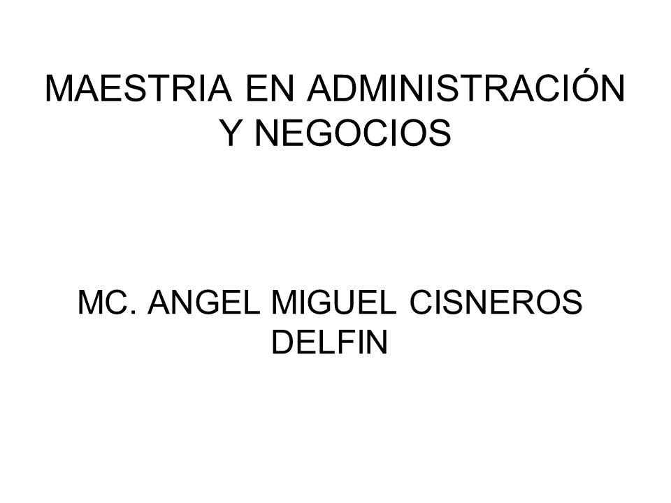 MC. ANGEL MIGUEL CISNEROS DELFIN MAESTRIA EN ADMINISTRACIÓN Y NEGOCIOS
