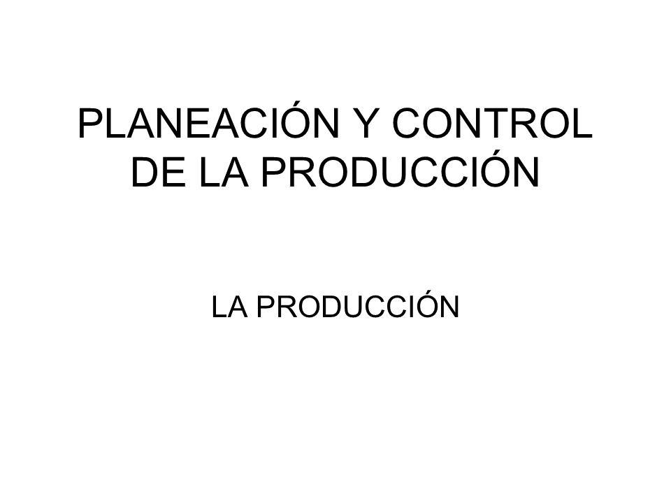 PLANEACIÓN Y CONTROL DE LA PRODUCCIÓN LA PRODUCCIÓN