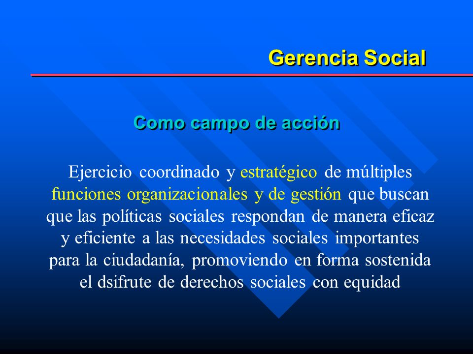Conclusiones La gerencia social es tanto un campo de conocimiento como de acción.