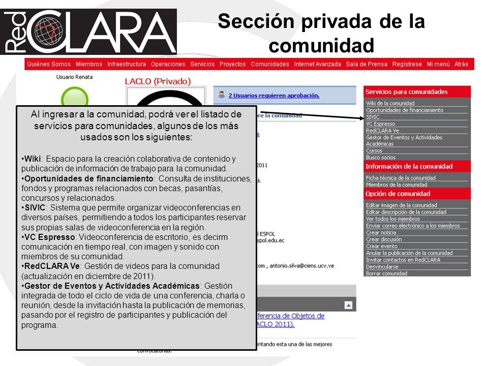 Sección privada de la comunidad Al ingresar a la comunidad, podrá ver el listado de servicios para comunidades, algunos de los más usados son los siguientes: Wiki: Espacio para la creación colaborativa de contenido y publicación de información de trabajo para la comunidad.