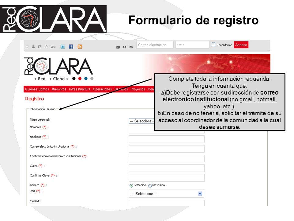 Formulario de registro Complete toda la información requerida. Tenga en cuenta que: a)Debe registrarse con su dirección de correo electrónico instituc