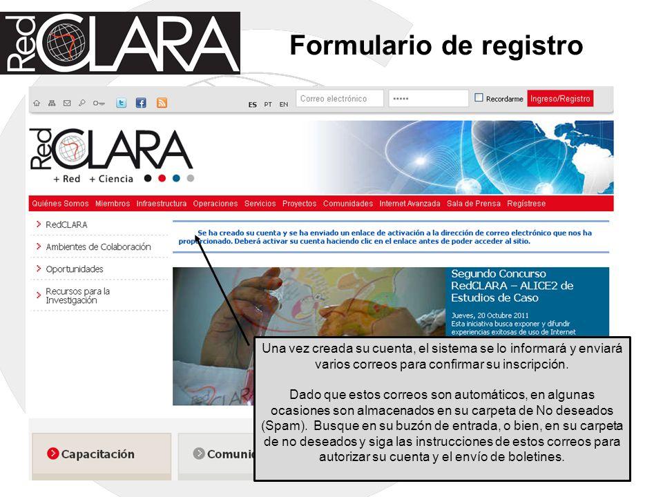 Formulario de registro Una vez creada su cuenta, el sistema se lo informará y enviará varios correos para confirmar su inscripción. Dado que estos cor