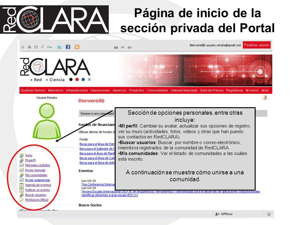 Página de inicio de la sección privada del Portal Sección de opciones personales, entre otras incluye: Mi perfil: Cambiar su avatar, actualizar sus opciones de registro, ver su muro (actividades, fotos, videos y otras que han puesto sus contactos en RedCLARA).