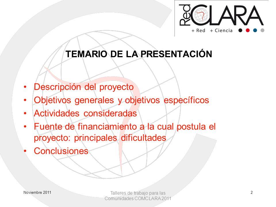 TEMARIO DE LA PRESENTACIÓN Descripción del proyecto Objetivos generales y objetivos específicos Actividades consideradas Fuente de financiamiento a la