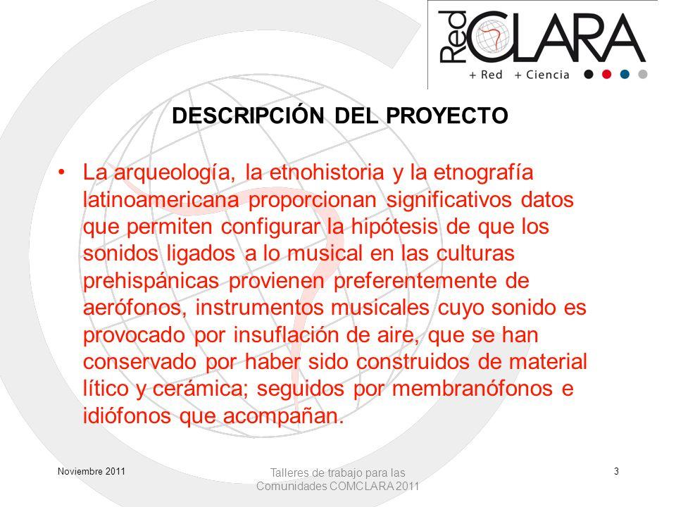 DESCRIPCIÓN DEL PROYECTO La arqueología, la etnohistoria y la etnografía latinoamericana proporcionan significativos datos que permiten configurar la