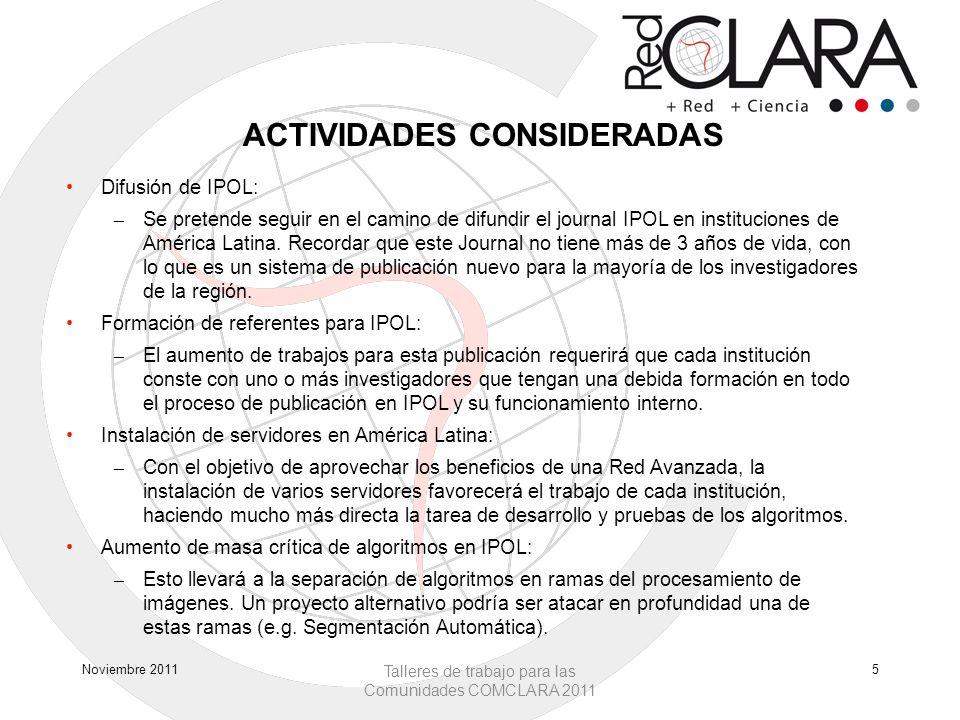ACTIVIDADES CONSIDERADAS Difusión de IPOL: – Se pretende seguir en el camino de difundir el journal IPOL en instituciones de América Latina.