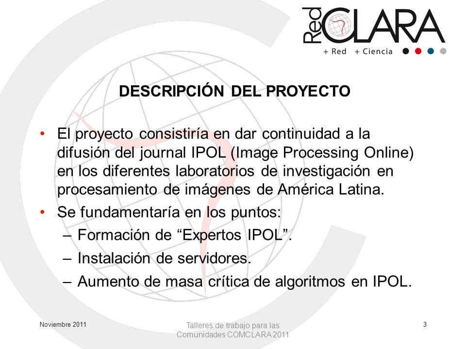 DESCRIPCIÓN DEL PROYECTO El proyecto consistiría en dar continuidad a la difusión del journal IPOL (Image Processing Online) en los diferentes laboratorios de investigación en procesamiento de imágenes de América Latina.