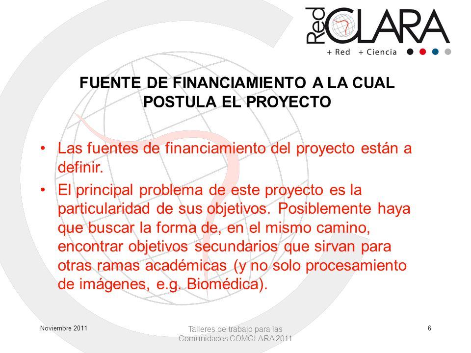 FUENTE DE FINANCIAMIENTO A LA CUAL POSTULA EL PROYECTO Las fuentes de financiamiento del proyecto están a definir.