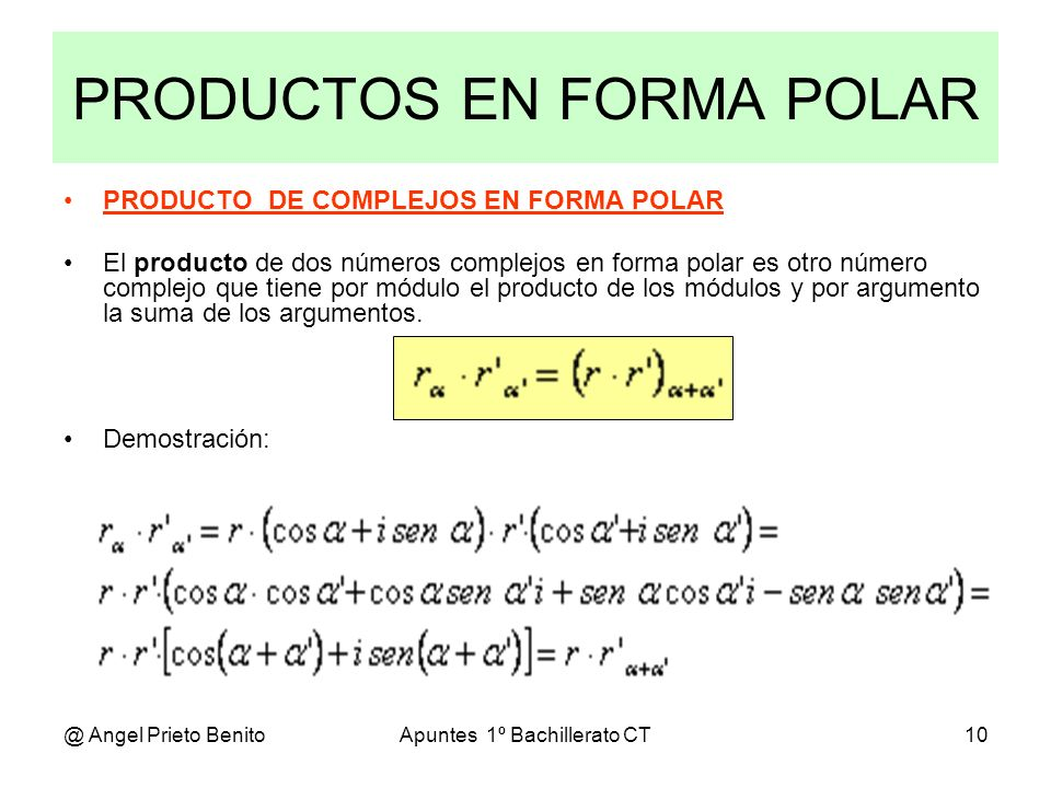 @ Angel Prieto BenitoApuntes 1º Bachillerato CT10 PRODUCTO DE COMPLEJOS EN FORMA POLAR El producto de dos números complejos en forma polar es otro núm