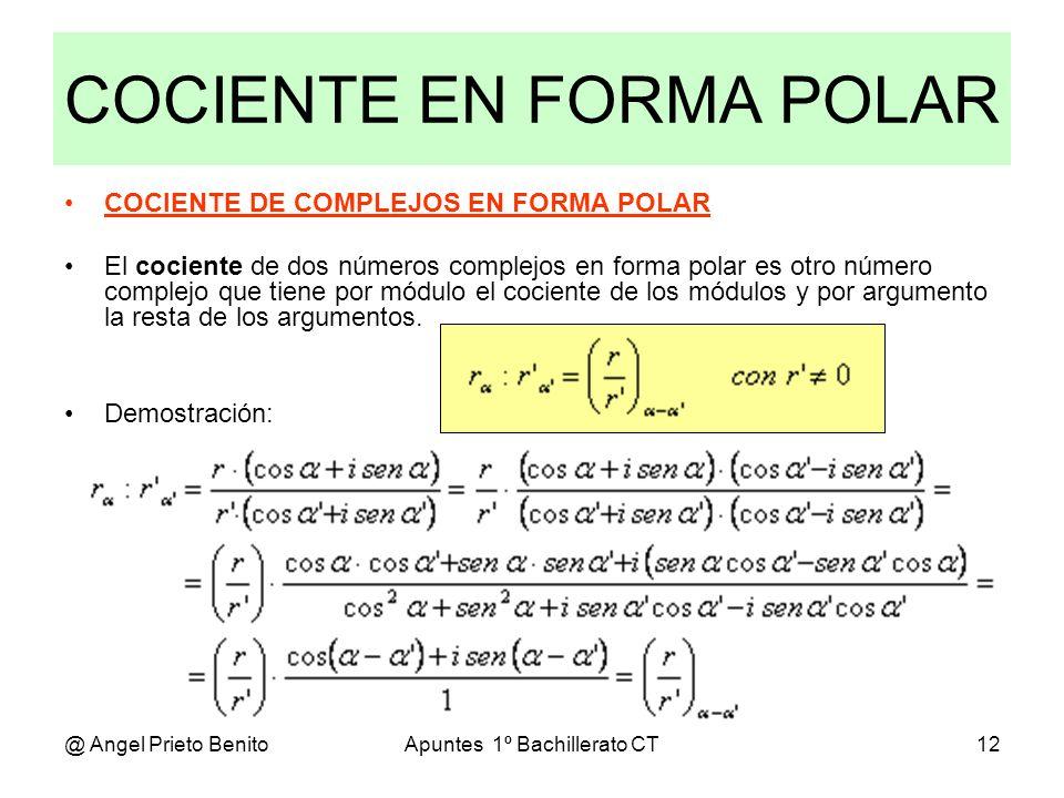 @ Angel Prieto BenitoApuntes 1º Bachillerato CT12 COCIENTE EN FORMA POLAR COCIENTE DE COMPLEJOS EN FORMA POLAR El cociente de dos números complejos en