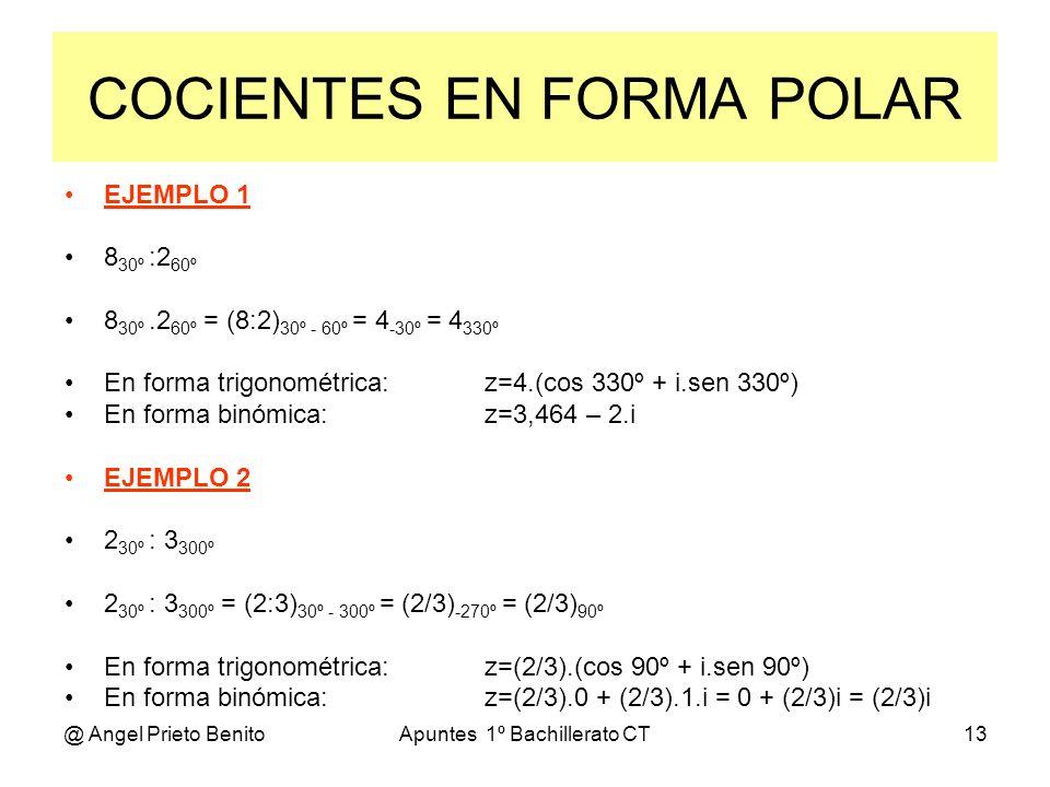 @ Angel Prieto BenitoApuntes 1º Bachillerato CT13 COCIENTES EN FORMA POLAR EJEMPLO 1 8 30º :2 60º 8 30º.2 60º = (8:2) 30º - 60º = 4 -30º = 4 330º En f