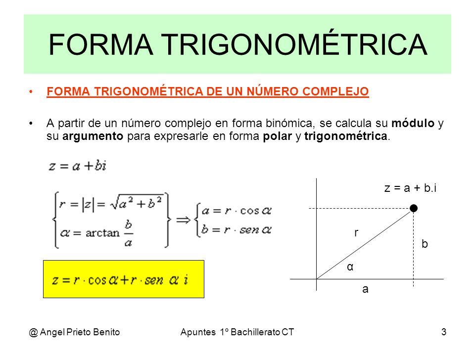 @ Angel Prieto BenitoApuntes 1º Bachillerato CT4 FORMA POLAR FORMA POLAR DE UN NÚMERO COMPLEJO A partir de un número complejo en forma binómica, se calcula su módulo y su argumento para expresarle en forma polar y trigonométrica.