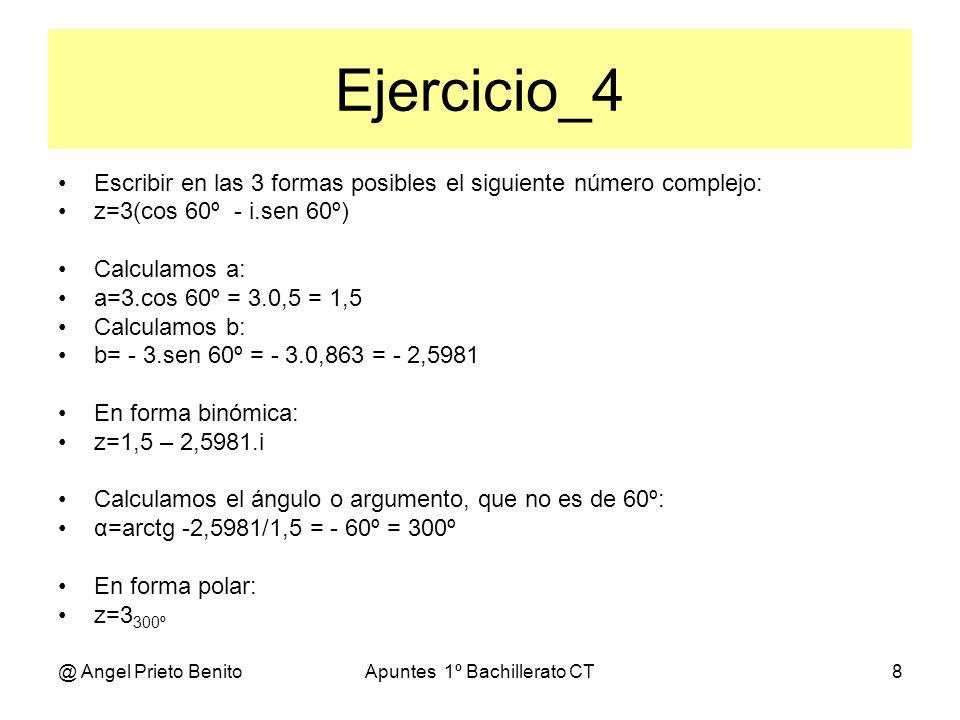 @ Angel Prieto BenitoApuntes 1º Bachillerato CT8 Ejercicio_4 Escribir en las 3 formas posibles el siguiente número complejo: z=3(cos 60º - i.sen 60º)