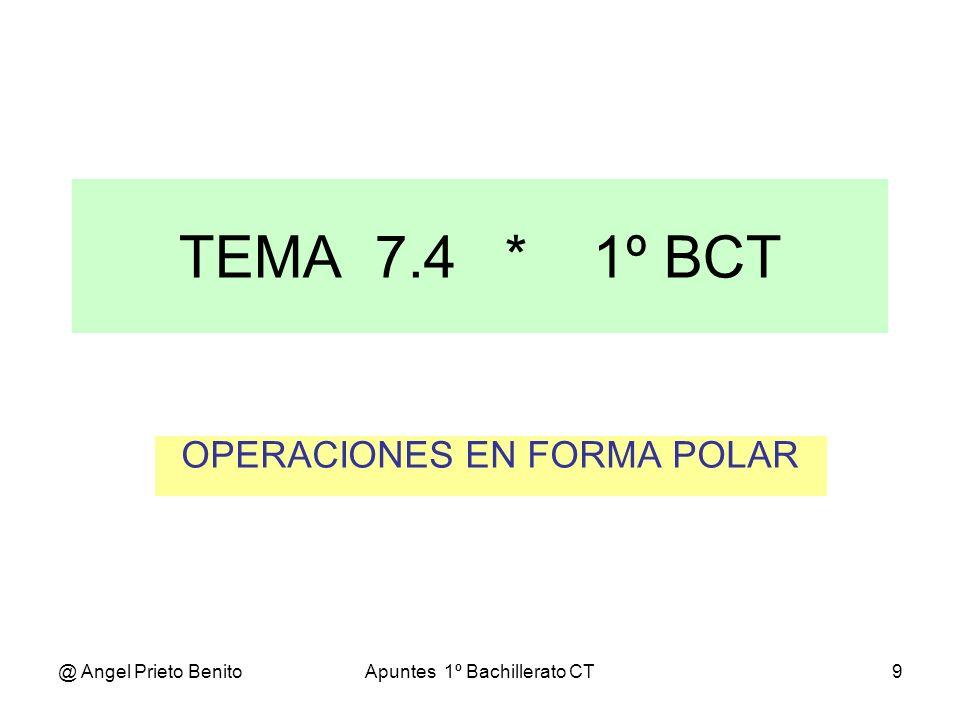 @ Angel Prieto BenitoApuntes 1º Bachillerato CT10 PRODUCTO DE COMPLEJOS EN FORMA POLAR El producto de dos números complejos en forma polar es otro número complejo que tiene por módulo el producto de los módulos y por argumento la suma de los argumentos.